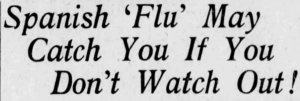 "This is a photo showing a clipping from the Winnipeg Evening Tribune saying ""Spanish 'flu' may catch you if you don't watch out!""."